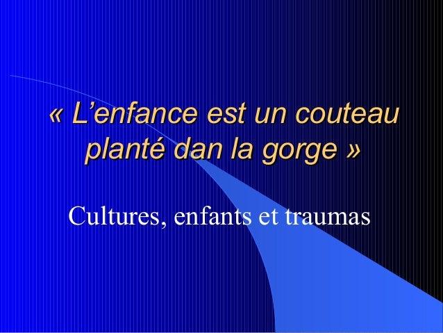 « L'enfance est un couteau« L'enfance est un couteau planté dan la gorge »planté dan la gorge » Cultures, enfants et traum...
