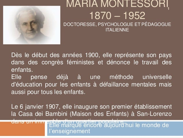 MARIA MONTESSORI                     1                      1870 – 1952                  DOCTORESSE, PSYCHOLOGUE ET PÉDAGO...