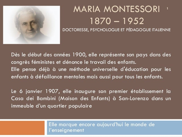 MARIA MONTESSORI                        1                          1870 – 1952                    DOCTORESSE, PSYCHOLOGUE ...