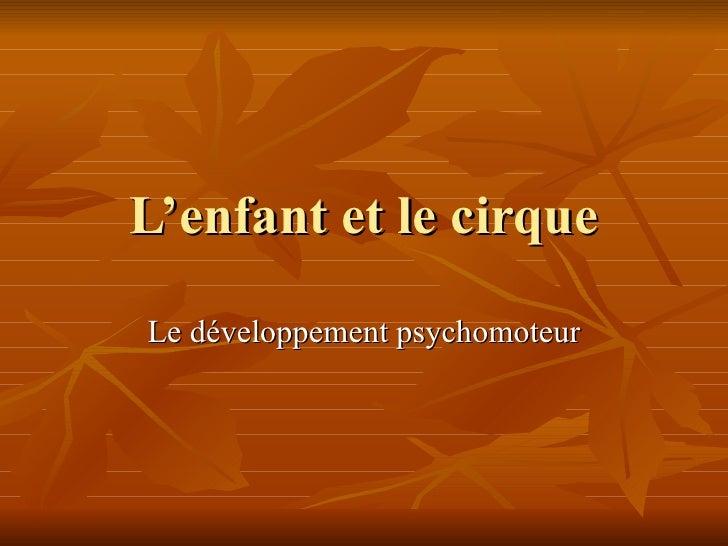 L'enfant et le cirque Le développement psychomoteur