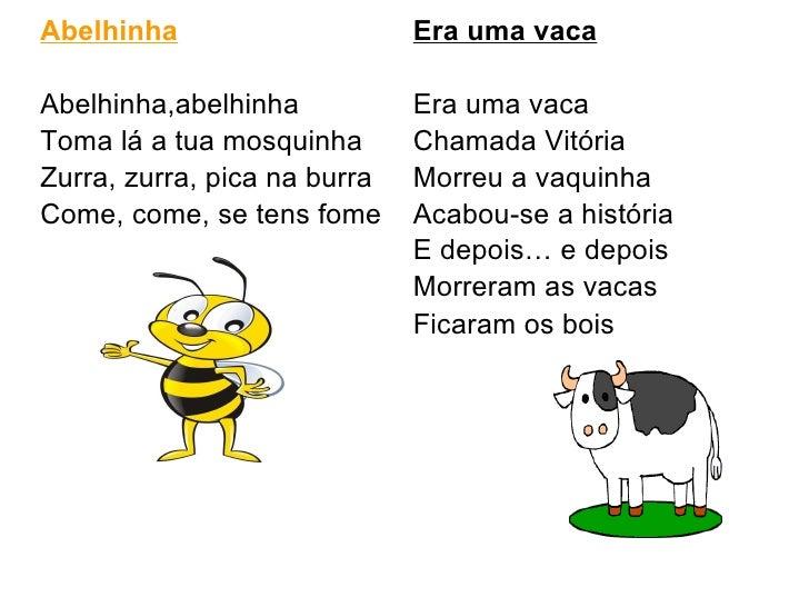 <ul><li>Abelhinha </li></ul><ul><li>Abelhinha,abelhinha  </li></ul><ul><li>Toma lá a tua mosquinha </li></ul><ul><li>Zurra...