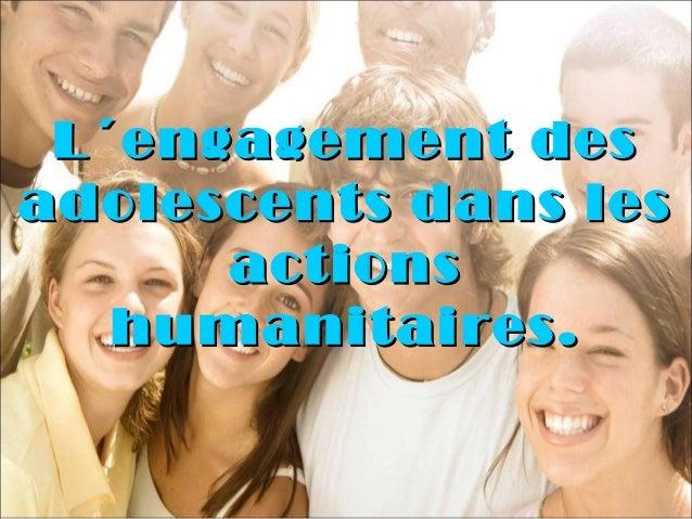 L´engagement desL´engagement desadolescents dans lesadolescents dans lesactionsactionshumanitaires.humanitaires.