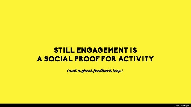 LaMercatique STILL ENGAGEMENT IS A SOCIAL PROOF FOR ACTIVITY (and a great feedback loop)