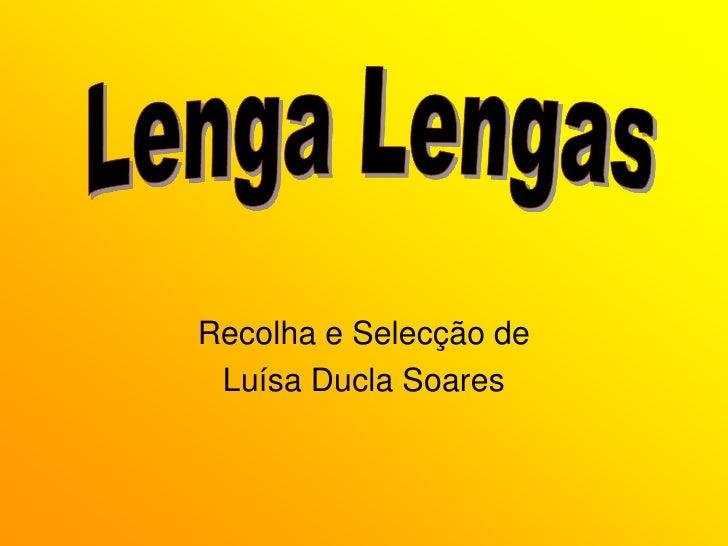 Recolha e Selecção de<br />Luísa Ducla Soares<br />Lenga Lengas<br />
