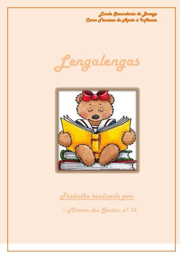 Escola Secundaria do Bocage        Curso Técnicas de Apoio á InfânciaLengalengasTrabalho realizado por:o Miriam dos Santos...