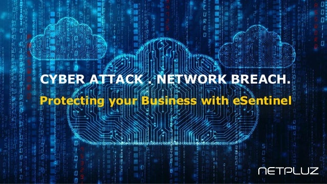 CYBER ATTACK . NETWORK BREACH. Protecting your Business with eSentinel