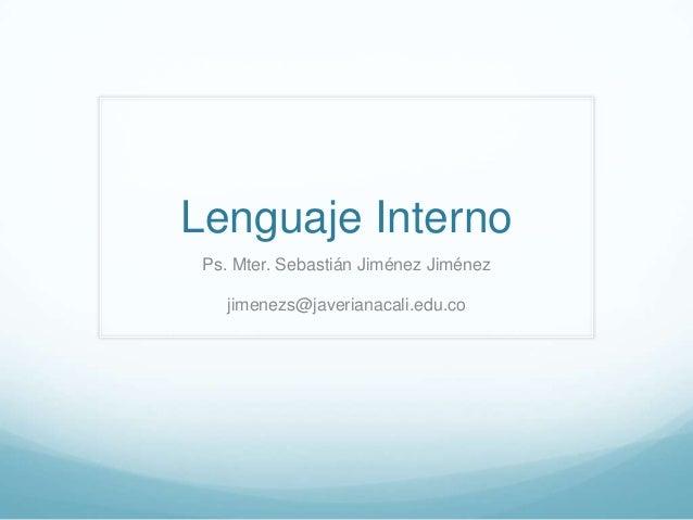 Lenguaje Interno Ps. Mter. Sebastián Jiménez Jiménez jimenezs@javerianacali.edu.co