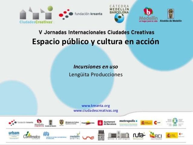 Espacio público y cultura en acción            Incursiones en uso          Lengüita Producciones              www.kreanta....