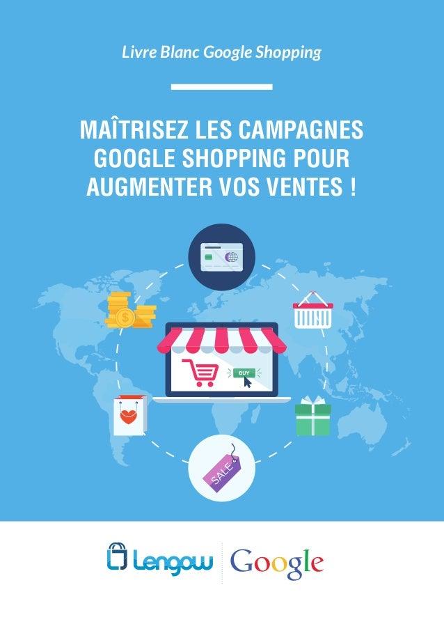 MAÎTRISEZ LES CAMPAGNES GOOGLE SHOPPING POUR AUGMENTER VOS VENTES ! Livre Blanc Google Shopping