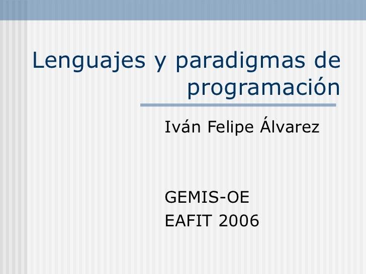 Lenguajes y paradigmas de             programación          Iván Felipe Álvarez          GEMIS-OE          EAFIT 2006