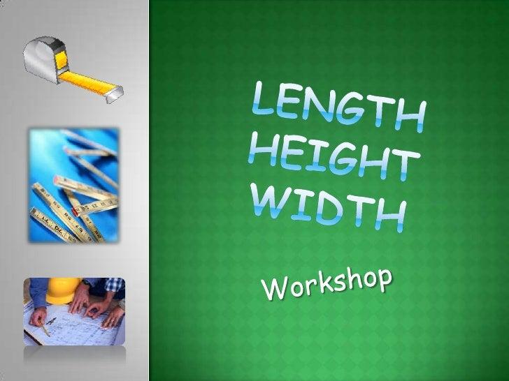 Lengthheightwidth<br />Workshop<br />