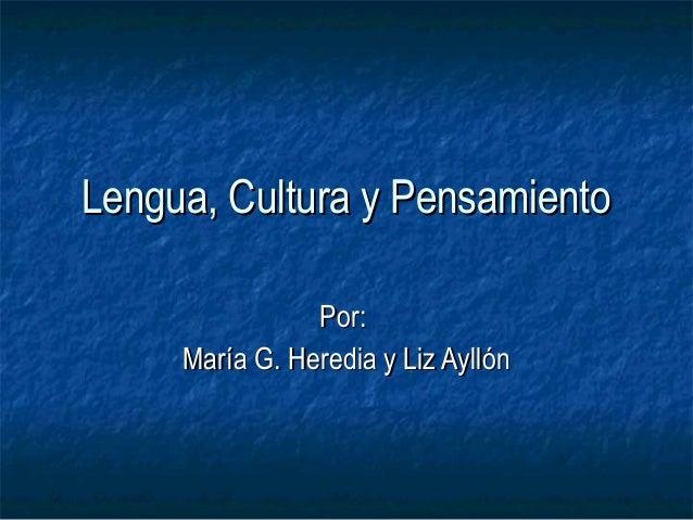 Lengua, Cultura y PensamientoLengua, Cultura y Pensamiento Por:Por: MarMaría G. Heredia y Liz Ayllía G. Heredia y Liz Ayll...