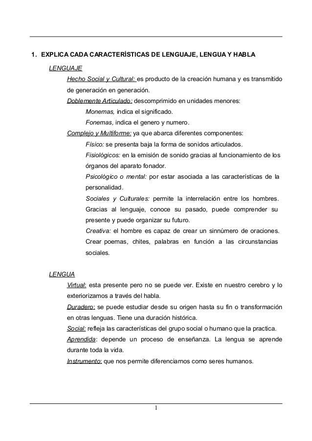 1. EXPLICA CADA CARACTERÍSTICAS DE LENGUAJE, LENGUA Y HABLA LENGUAJE Hecho Social y Cultural: es producto de la creación h...