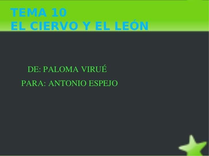 TEMA 10  EL CIERVO Y EL LEÓN <ul><li>DE: PALOMA VIRUÉ