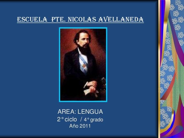 ESCUELA PTE. NICOLAS AVELLANEDA         AREA: LENGUA         2° ciclo / 4° grado             Año 2011