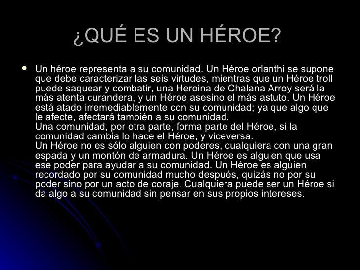 ¿QUÉ ES UN HÉROE?   <ul><li>Un héroe representa a su comunidad. Un Héroe orlanthi se supone que debe caracterizar las seis...