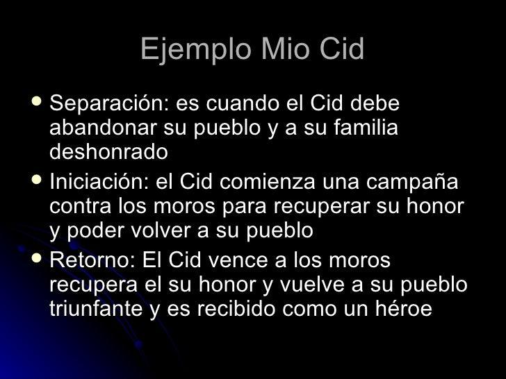 Ejemplo Mio Cid <ul><li>Separación: es cuando el Cid debe abandonar su pueblo y a su familia deshonrado </li></ul><ul><li>...