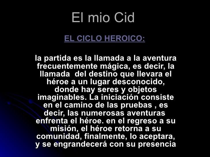 El mio Cid EL CICLO HEROICO:   la partida es la llamada a la aventura frecuentemente mágica, es decir, la llamada  del des...