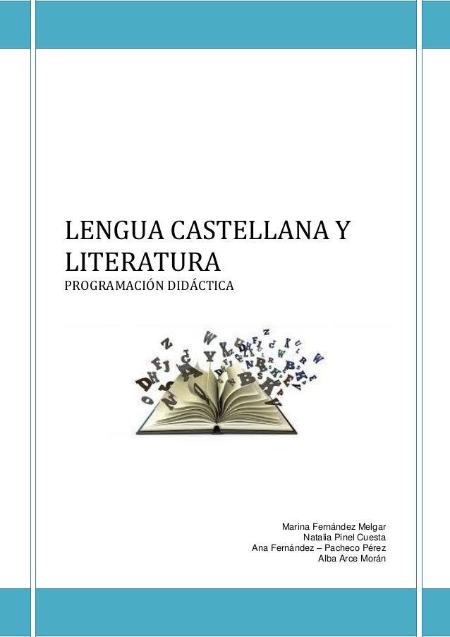 LENGUA CASTELLANA Y LITERATURA PROGRAMACIÓN DIDÁCTICA  Marina Fernández Melgar Natalia Pinel Cuesta Ana Fernández – Pachec...