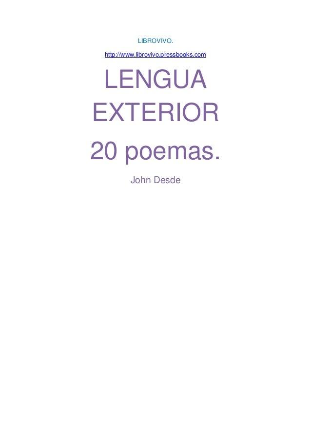 LIBROVIVO.http://www.librovivo.pressbooks.comLENGUAEXTERIOR20 poemas.John Desde