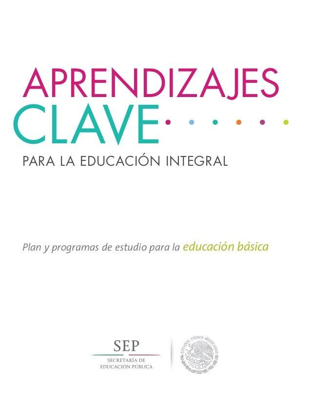 Plan y programas de estudio para la educación básica PARA LA EDUCACIÓN INTEGRAL APRENDIZAJES CLAVE