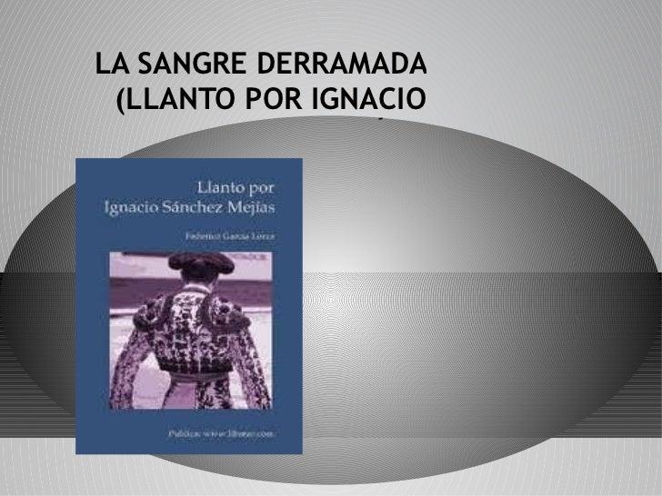 LA SANGRE DERRAMADA (LLANTO POR IGNACIO      SANCHEZ MEJÍAS