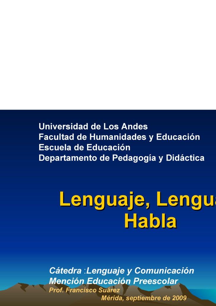 Lenguaje, Lengua y Habla Universidad de Los Andes Facultad de Humanidades y Educación Escuela de Educación Departamento de...