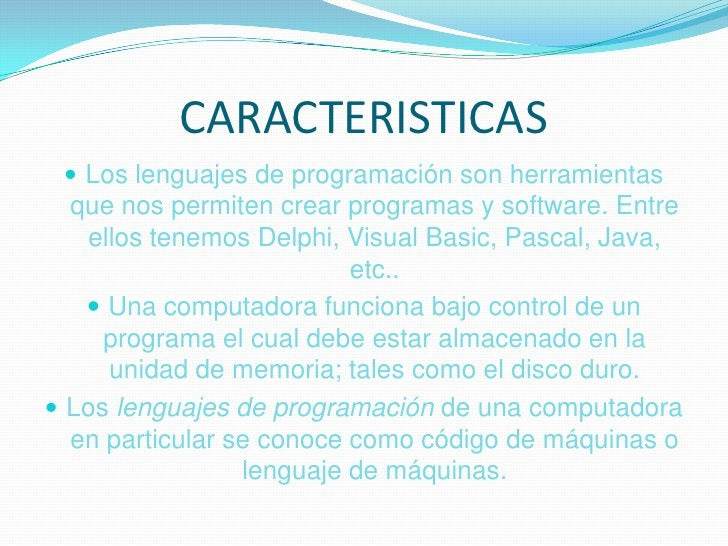 CARACTERISTICAS<br />Los lenguajes de programación son herramientas que nos permiten crear programas y software. Entre ell...