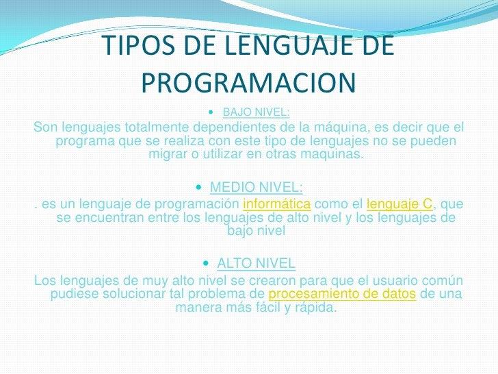 TIPOS DE LENGUAJE DE PROGRAMACION<br />BAJO NIVEL:<br />Son lenguajes totalmente dependientes de la máquina, es decir que ...