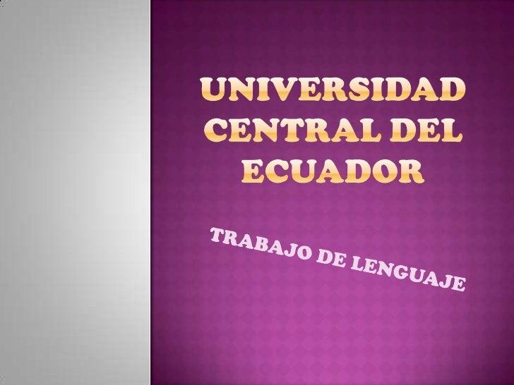 Universidad central del ecuador<br />TRABAJO DE LENGUAJE<br />