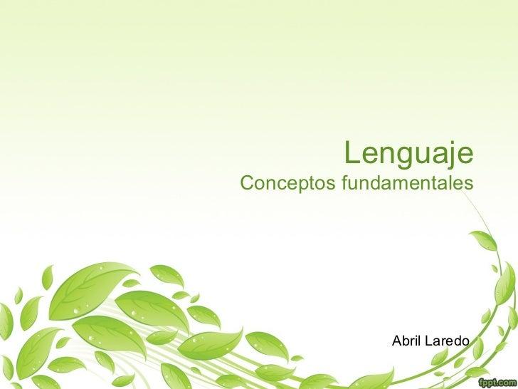 Lenguaje Conceptos fundamentales Abril Laredo