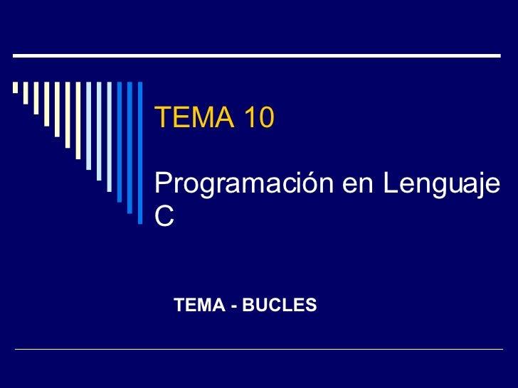 TEMA 10 Programación en Lenguaje C TEMA - BUCLES