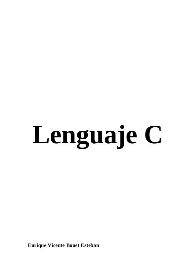 Lenguaje C  Enrique Vicente Bonet Esteban