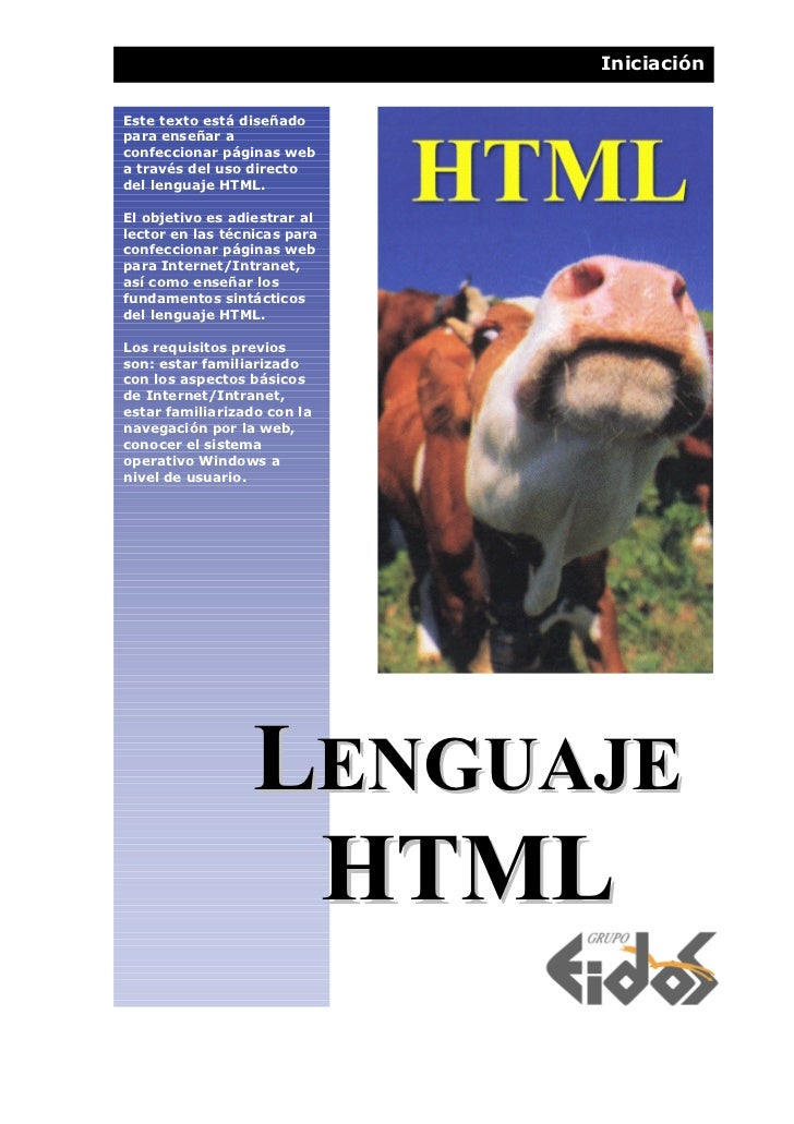 IniciaciónEste texto está diseñadopara enseñar aconfeccionar páginas weba través del uso directodel lenguaje HTML.El objet...