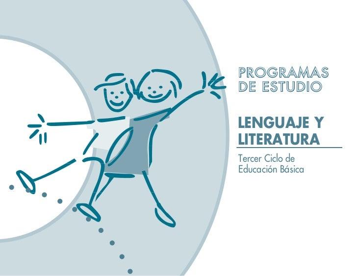 PROGRAMAS DE ESTUDIO  LENGUAJE Y LITERATURA Tercer Ciclo de Educación Básica