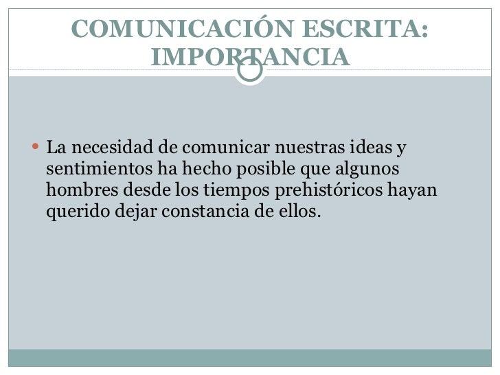 COMUNICACIÓN ESCRITA: IMPORTANCIA <ul><li>La necesidad de comunicar nuestras ideas y sentimientos ha hecho posible que alg...