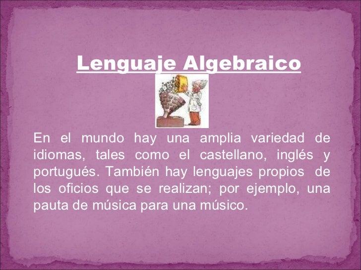 Lenguaje Algebraico En el mundo hay una amplia variedad de idiomas, tales como el castellano, inglés y portugués. También ...