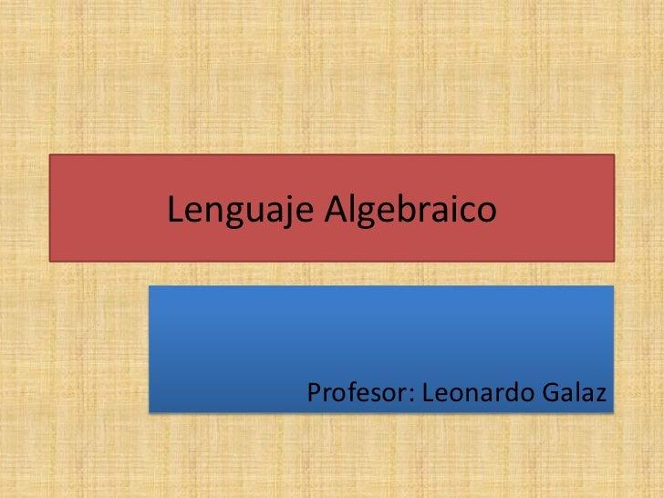 Lenguaje Algebraico        Profesor: Leonardo Galaz