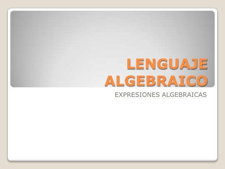 LENGUAJEALGEBRAICOEXPRESIONES ALGEBRAICAS