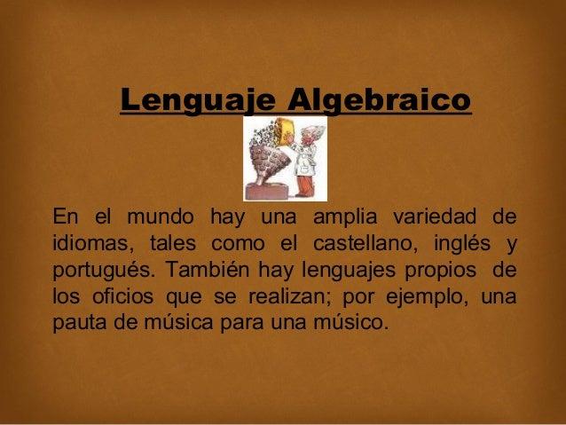 Lenguaje Algebraico  En el mundo hay una amplia variedad de idiomas, tales como el castellano, inglés y portugués. También...