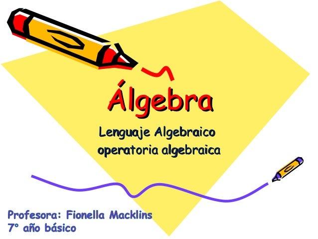 ÁlgebraÁlgebra Lenguaje AlgebraicoLenguaje Algebraico operatoria algebraicaoperatoria algebraica