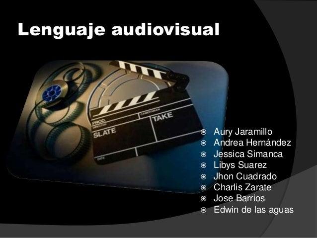 Lenguaje audiovisual                     Aury Jaramillo                     Andrea Hernández                     Jessic...