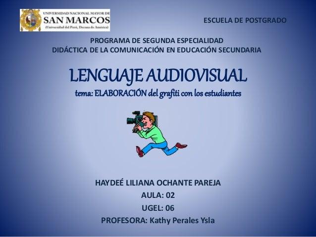 ESCUELA DE POSTGRADO  PROGRAMA DE SEGUNDA ESPECIALIDAD  DIDÁCTICA DE LA COMUNICACIÓN EN EDUCACIÓN SECUNDARIA  LENGUAJE AUD...
