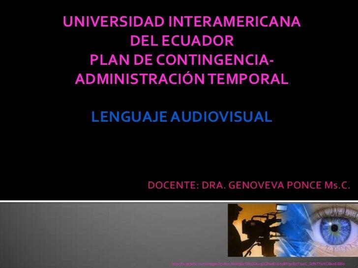 UNIVERSIDAD INTERAMERICANA       DEL ECUADOR   PLAN DE CONTINGENCIA- ADMINISTRACIÓN TEMPORAL   LENGUAJE AUDIOVISUAL       ...