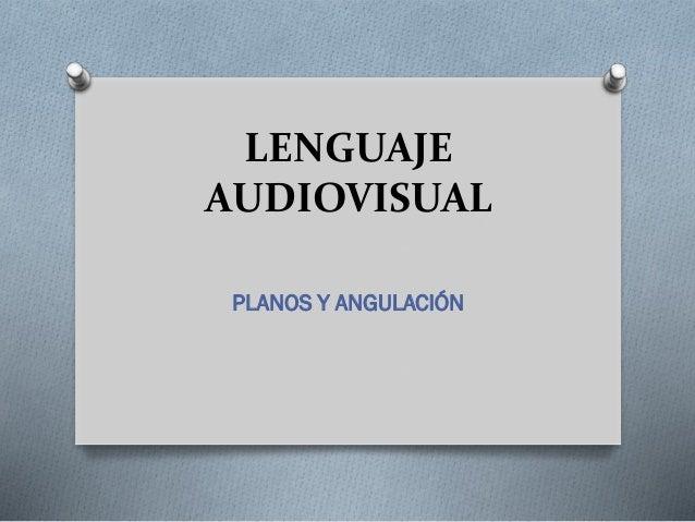 LENGUAJE AUDIOVISUAL PLANOS Y ANGULACIÓN
