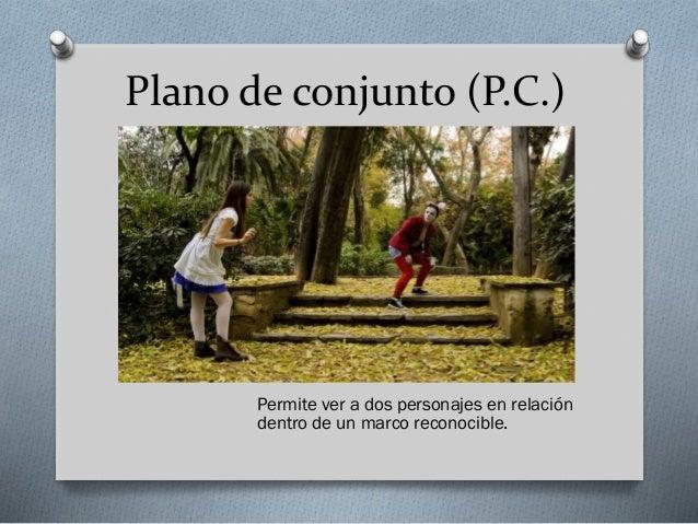 Otros planos centrados en el personaje O Plano medio corto (P.M.C.) O Primer plano (P.P.) O Primerísimo primer plano (P.P....