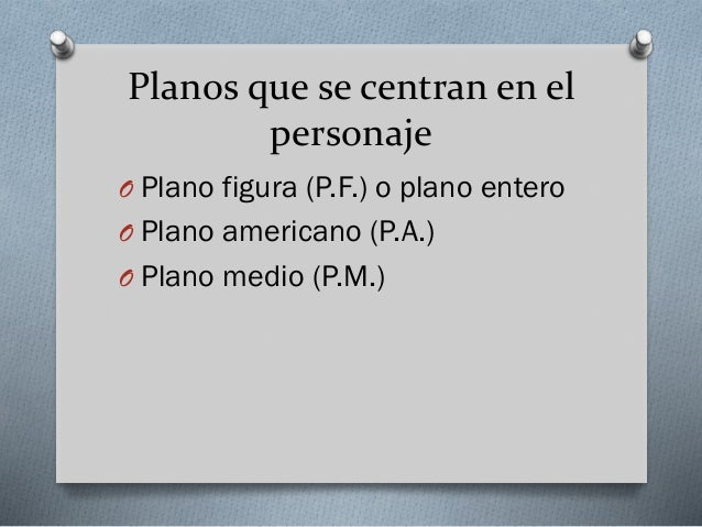 Planos artísticos O Plano subjetivo o punto de vista  (P.D.V.) O Plano de dos o Two Shot O Plano sobre el hombro O Plano-s...
