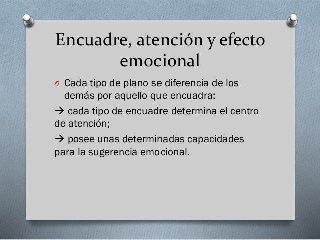 Encuadre, atención y efecto emocional O Cada tipo de plano se diferencia de los  demás por aquello que encuadra:  cada ti...