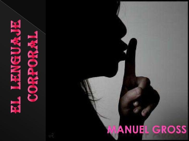 El  lenguaje corporal<br />Manuel gross<br />