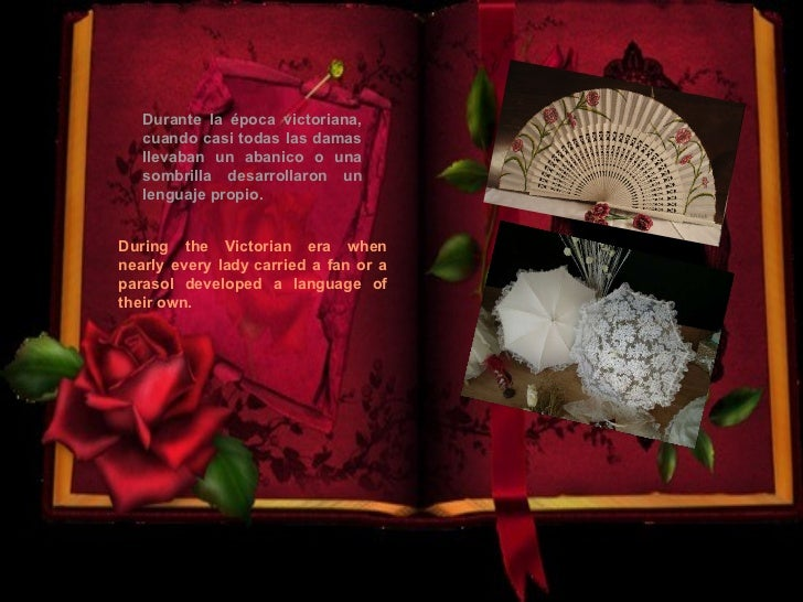 During the Victorian era when nearly every lady carried a fan or a parasol developed a language of their own. Durante la é...